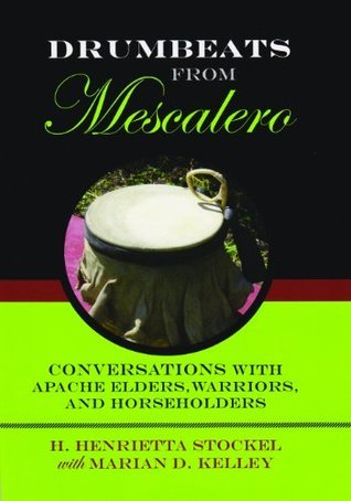 Drumbeats from Mescalero: Conversations with Apache Elders, Warriors, and Horseholders (Elma Dill Russell Spencer Series in the West and Southwest)  by  H. Henrietta Stockel