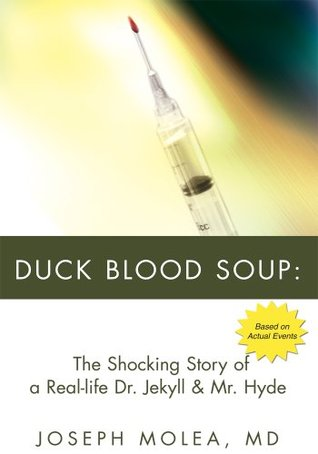 Duck Blood Soup:The Shocking Story of a Real Dr. Jekyll & Mr. Hyde  by  Joseph Molea