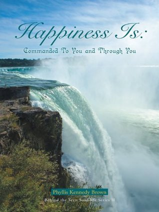 Happiness Is: Commanded To You and Through You  by  Phyllis Kennedy Brown