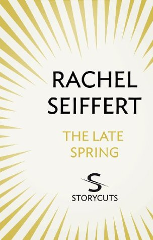 The Late Spring  by  Rachel Seiffert
