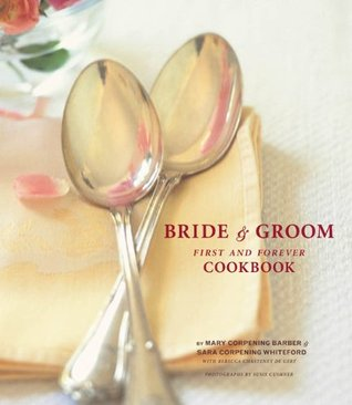 The Bride & Groom First and Forever Cookbook Mary Corpening Barber