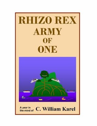 RHIZO REX: Army of One  by  C. William Karel