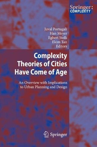 Complexity Theories of Cities Have Come of Age: An Overview with Implications to Urban Planning and Design  by  Juval Portugali