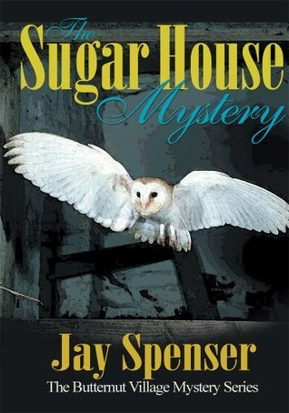 The Sugar House Mystery: The Butternut Village Mystery Series Jay Spenser