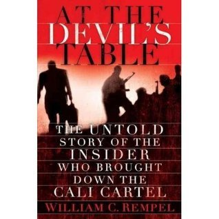 At the Devils Table: The Untold Story of the Insiderl Who Brought Down the Cali Carte William C. Rempel