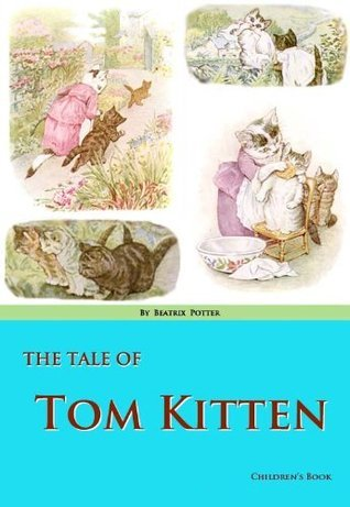 Tom Kitten: The Tale Story By Beatrix Potter (Annotated)  by  Beatrix Potter