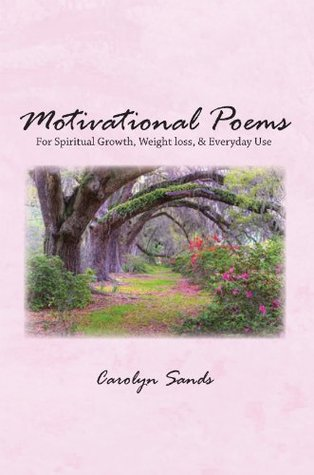 Motivational Poems: For Spiritual Growth, Weight loss, & Everyday Use Carolyn Sands