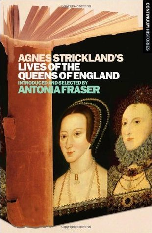 Agnes Stricklands Lives of the Queens of England (Continuums Histories)  by  Antonia Fraser