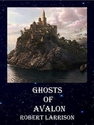 Ghosts of Avalon Robert Larrison