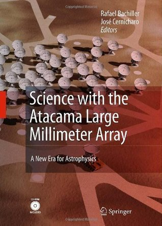 Science with the Atacama Large Millimeter Array: A New Era for Astrophysics  by  Rafael Bachiller