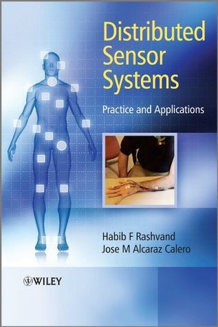 Distributed Sensor Systems: Practice and Applications (Wiley Series on Communications Networking and Distributed Systems)  by  Habib F. Rashvand