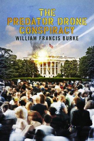 The Predator Drone Conspiracy William Francis Burke
