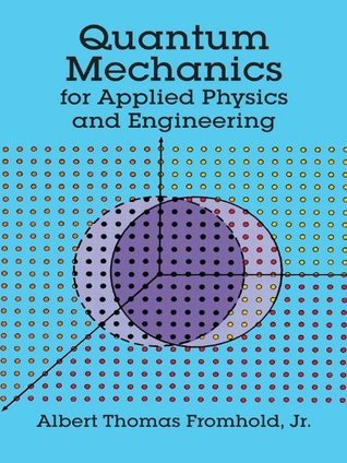 Quantum Mechanics for Applied Physics and Engineering (Dover Books on Physics) Albert T. Fromhold