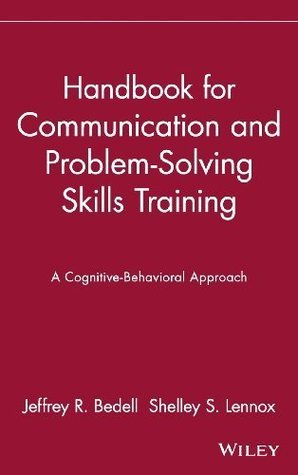 Handbook for Communication and Problem-Solving Skills Training: A Cognitive-Behavioral Approach (Einstein Psychiatry) (Publication Series of the Einstein-Montefiore ... Medical Center Department of Psychiatry) Jeffrey R. Bedell
