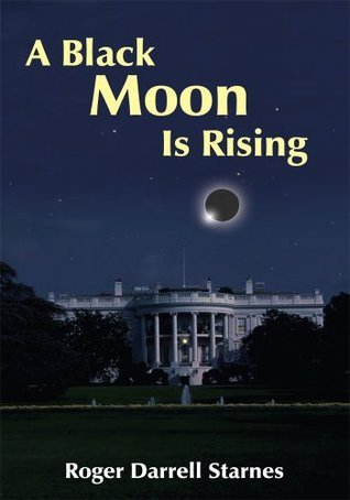 A Black Moon Is Rising  by  Roger Darrell Starnes
