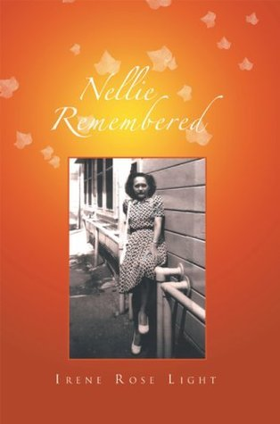 Nellie Remembered  by  Irene Rose Light