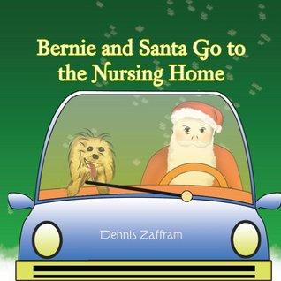 Bernie and Santa Go to the Nursing Home Dennis  Zaffram