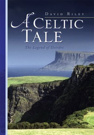 A Celtic Tale : The Legend of Deirdre David Riley