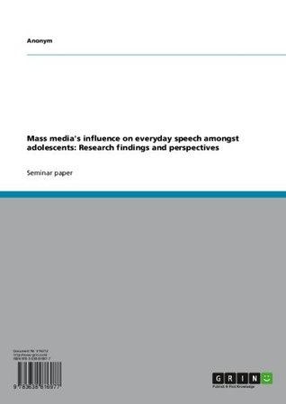 Mass medias influence on everyday speech amongst adolescents: Research findings and perspectives  by  Anonymous