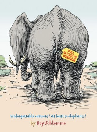 Pull In Case of Boredom: Unforgettable Cartoons! At least to elephants! Roy Schlemme