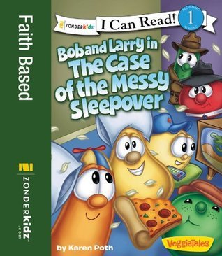 Bob and Larry in the Case of the Messy Sleepover / VeggieTales / I Can Read! (I Can Read! / Big Idea Books / VeggieTales)  by  Karen Poth
