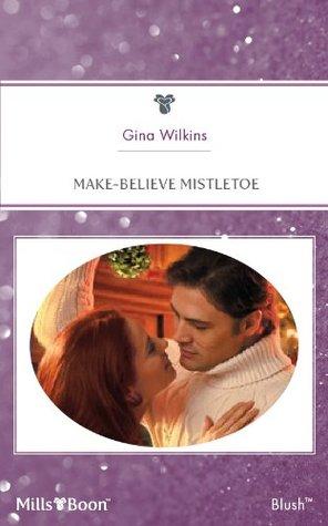Mills & Boon : Make-Believe Mistletoe Gina Wilkins