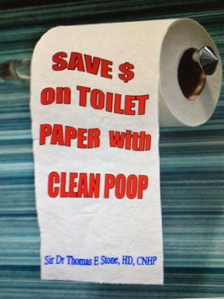 Save Money on Toilet Paper with Clean Poop Thomas E. Stone