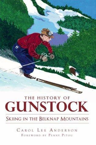 The History of Gunstock: Skiing in the Belknap Mountains Carol Lee Anderson