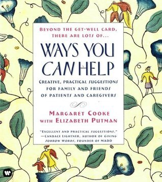 Ways You Can Help: Creative, Practical Suggestions for Family and Friends of Patient Care  by  Margaret Cooke