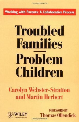 Troubled Families-Problem Children: Working with Parents: A Collaborative Process: Working with Parents - A Collaborative Process Carolyn Webster-Stratton
