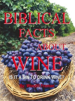 Biblical Facts About Wine  by  Wondill Froman