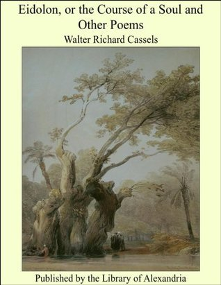 Eidolon, or the Course of a Soul and Other Poems Walter Richard Cassels