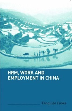 HRM, Work and Employment in China  by  Fang Lee Cooke