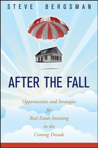 After the Fall: Opportunities and Strategies for Real Estate Investing in the Coming Decade  by  Steve Bergsman