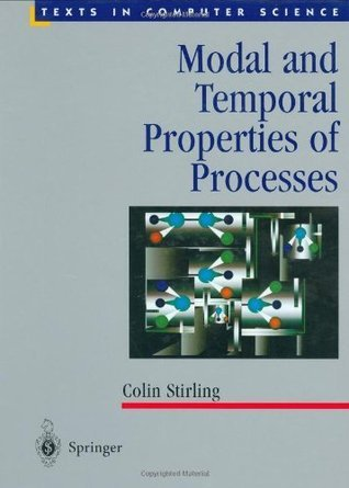 Modal and Temporal Properties of Processes  by  Colin Stirling