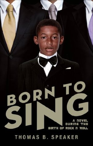 Born to Sing: A Novel During the Birth of Rock N Roll  by  Thomas B. Speaker