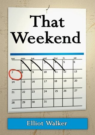 That Weekend  by  Elliot Walker