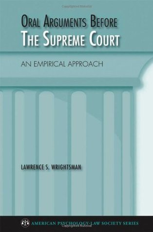 Oral Arguments Before the Supreme Court: An Empirical Approach. American Psychology-Law Society Series.  by  Lawrence Wrightsman