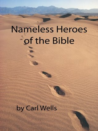 Nameless Heroes of the Bible  by  Carl Wells