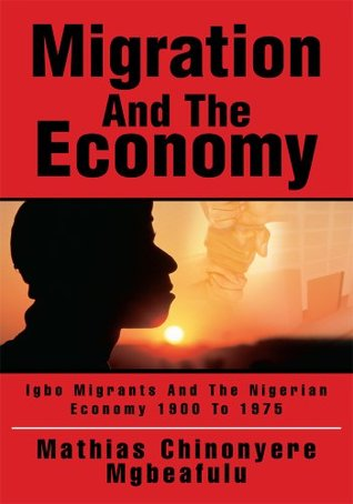 Migration And The Economy  by  Mathias Mgbeafulu