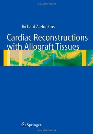 Cardiac Reconstructions with Allograft Tissues  by  Richard A. Hopkins