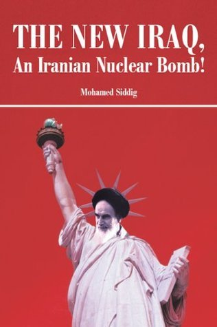 The New Iraq, An Iranian Nuclear Bomb! Mohamed Siddig