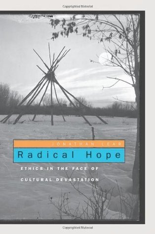 Radical Hope: Ethics in the Face of Cultural Devastation Jonathan Lear