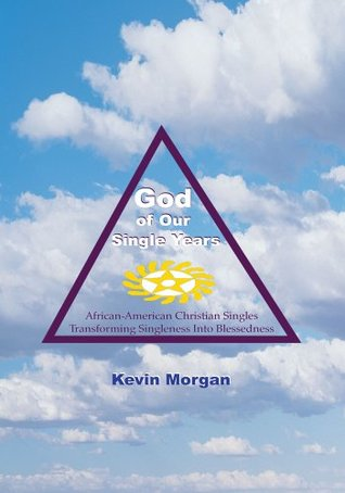 God of Our Single Years Kevin   Morgan