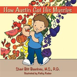 How Austin Got His Muscles  by  Shari Bilt Boockvar