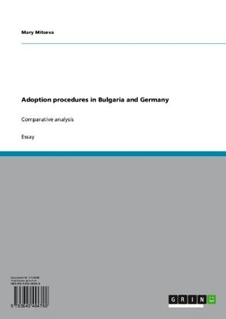 Adoption procedures in Bulgaria and Germany: Comparative analysis Mary Mitseva