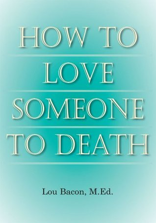How To Love Someone to Death  by  Lou Bacon