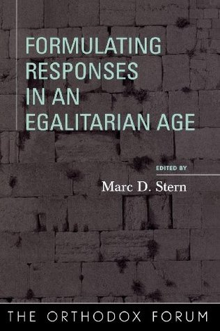Formulating Responses in an Egalitarian Age (The Orthodox Forum Series)  by  Marc D. Stern