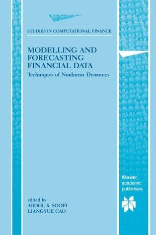 Modelling and Forecasting Financial Data: Techniques of Nonlinear Dynamics (Studies in Computational Finance, Volume 2) Abdol S. Soofi