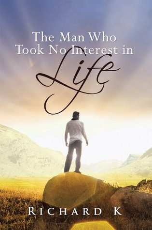 The Man Who Took No Interest In Life  by  Richard K